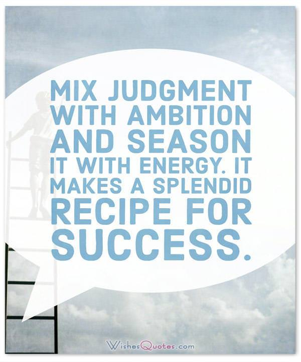 Ten rules to get better at your work. Mix judgment with ambition and season it with energy. It makes a splendid recipe for success.