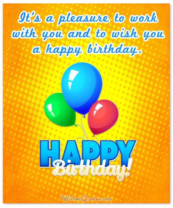 Birthday Wishes for Employees: Pleasure To Work With You Wish You Happy Birthday