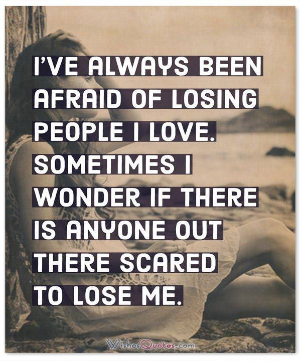 I Wonder If There Is Anyone Out There Scared To Lose Me