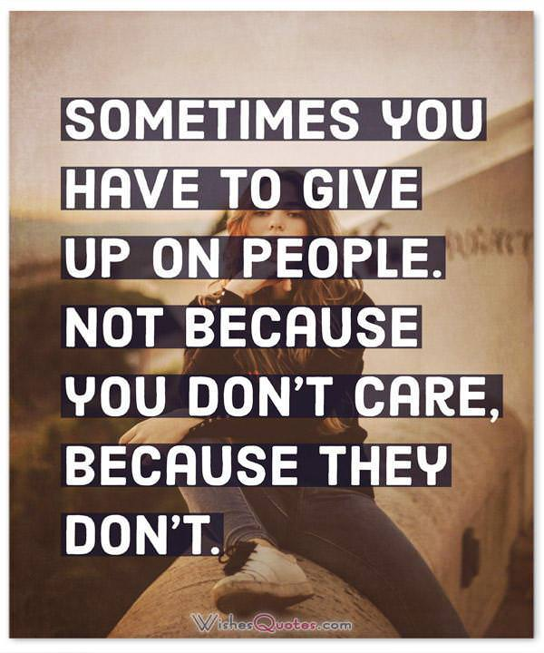 Sometimes You Have To Give Up On People