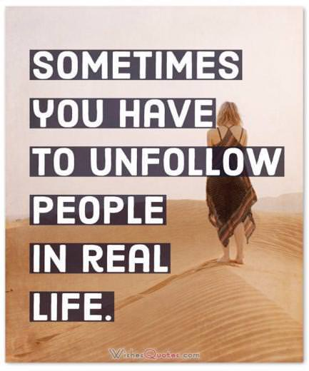Unfollow People In Real Life Broken Friendship Quotes