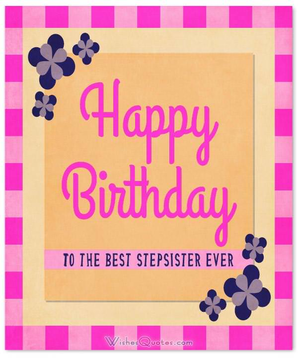 Birthday Wishes For Stepsister – By WishesQuotes