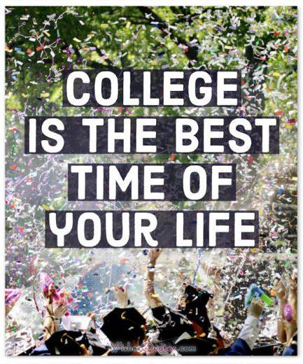 College Is The Best Time Of Your Life