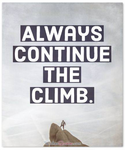 Always continue the climb.