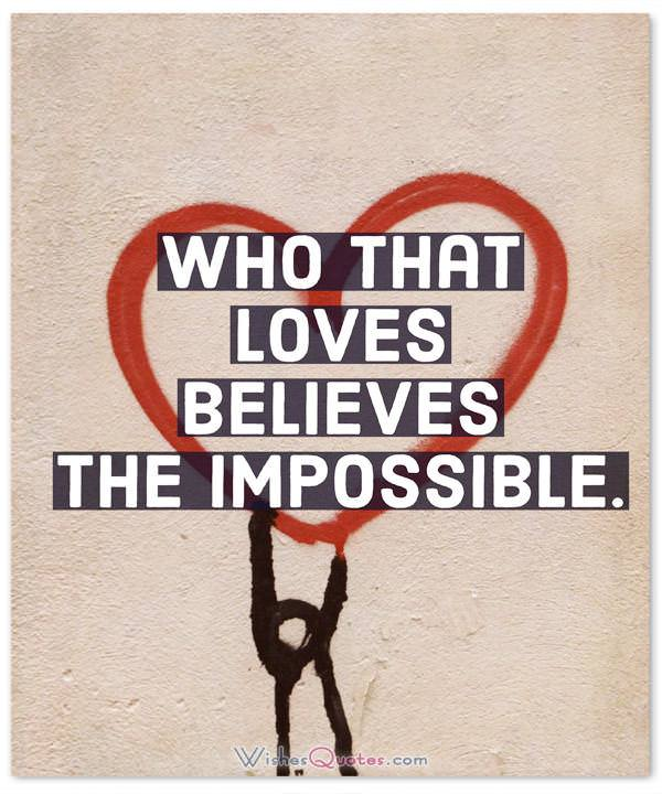Who that loves believes the impossible.