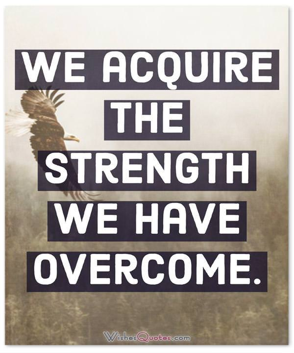Strength Quote We acquire the strength we have overcome.