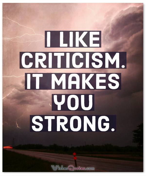 Strength Quotes: I like criticism. It makes you strong.