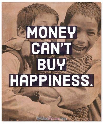 Quote of the Day: Money Can't Buy Happiness