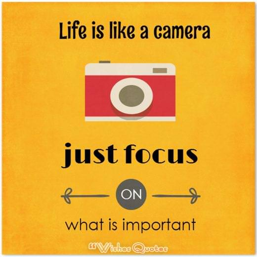Quote of the Day: Life Is Like A Camera. Just Focus On What Is Important.