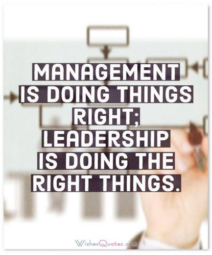 Leadership Quotes: Management is doing things right; leadership is doing the right things.