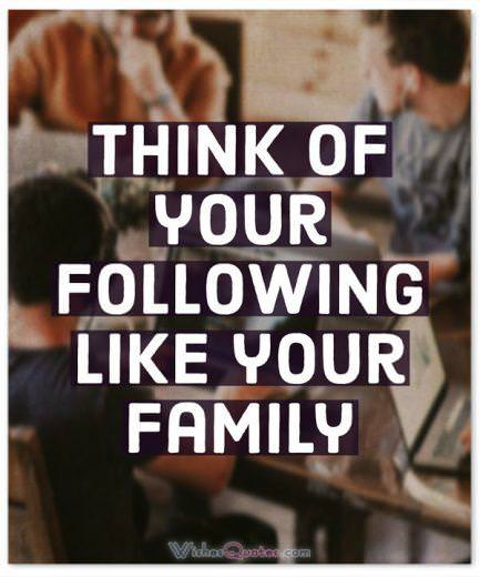 Leadership Quotes: Think of your following like your family.