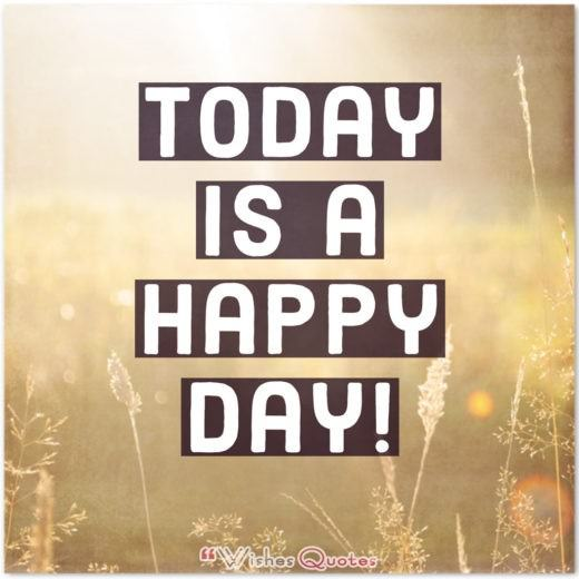 Good Morning Quotes - Today is a happy day!