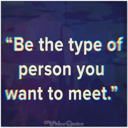 "Quote of the Day – ""Be the type of person you want to meet."""