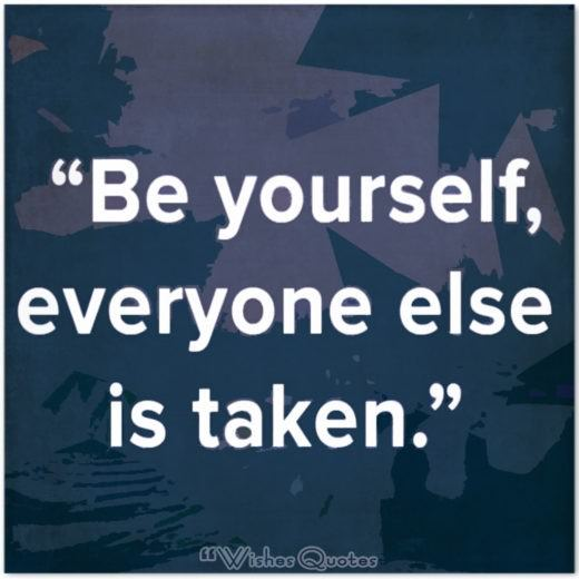 "Quote of the Day – ""Be yourself, everyone else is taken."""