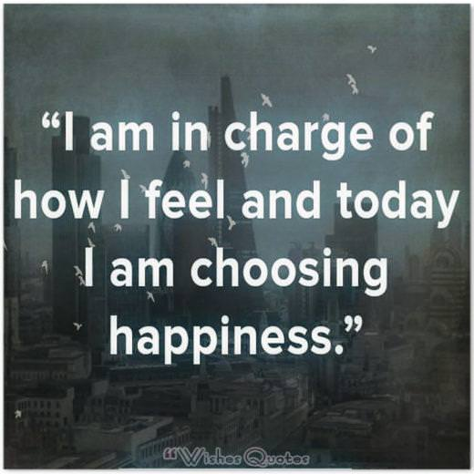 "Quote of the Day: ""I am in charge of how I feel and today I am choosing happiness."""