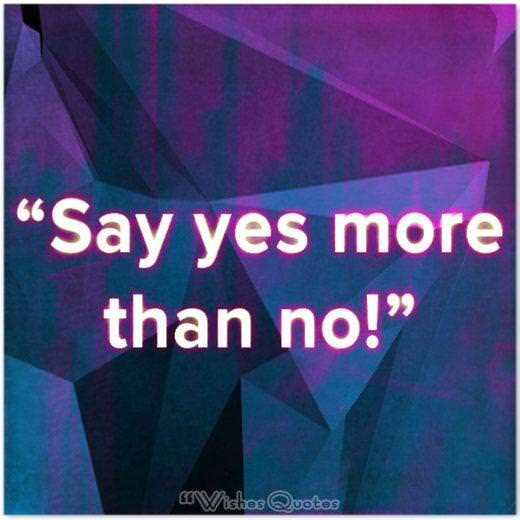 "Quote of the Day: ""Say yes more than no!"""