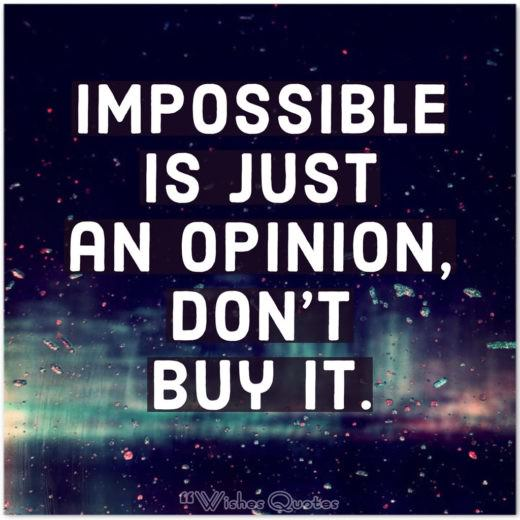 Impossible is just an opinion, don't buy it. By Robin Sharma