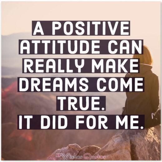 A positive attitude can really make dreams come true. It did for me. By David Bailey