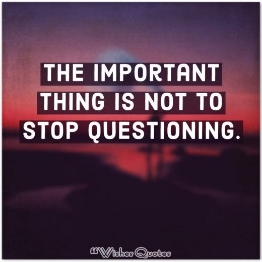 College Graduation Messages, Wishes, Cards and Quotes - The important thing is not to stop questioning.