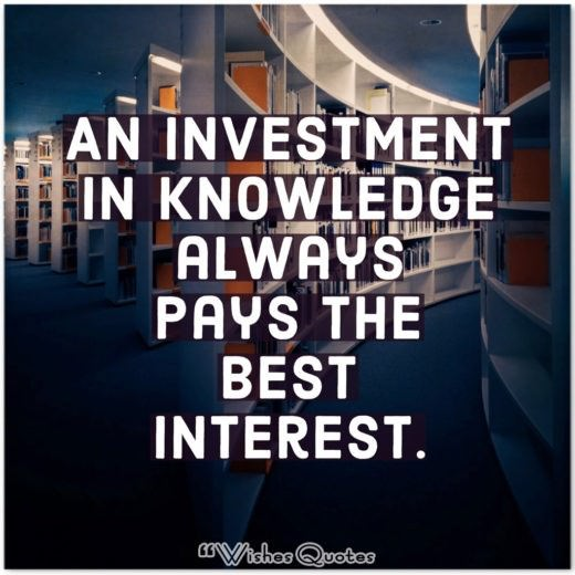College Graduation Messages, Wishes, Cards and Quotes - An investment in knowledge always pays the best interest.
