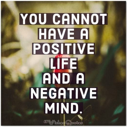 You cannot have a positive life and a negative mind. By Joyce Meyer