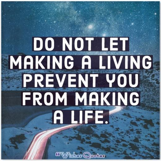 College Graduation Messages, Wishes, Cards and Quotes - Do not let making a living prevent you from making a life.