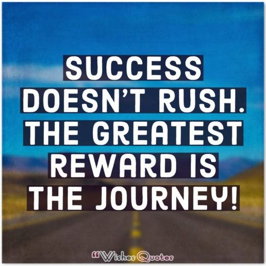 College Graduation Messages, Wishes, Cards and Quotes - Success doesn't rush. The greatest reward is the journey!