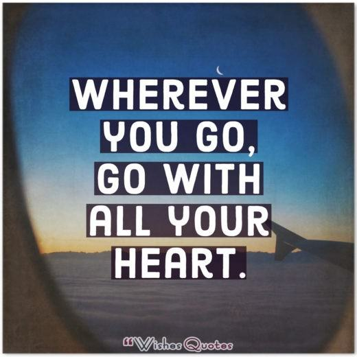 College Graduation Messages, Wishes, Cards and Quotes - Wherever you go, go with all your heart.