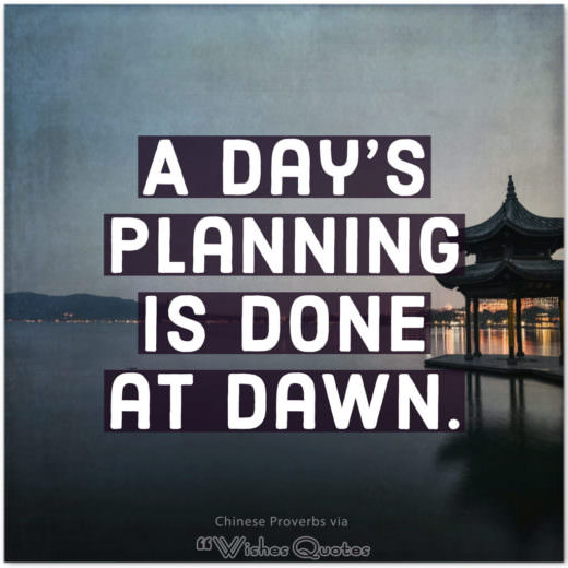Inspiring Chinese Proverbs and Quotes - A day's planning is done at dawn.