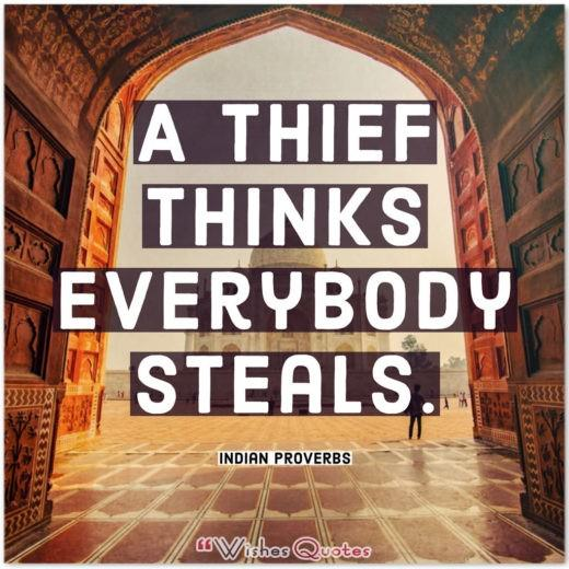 Indian Proverbs - A thief thinks everybody steals.