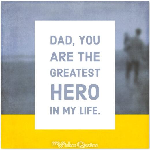 Dad, you are the greatest hero in my life.