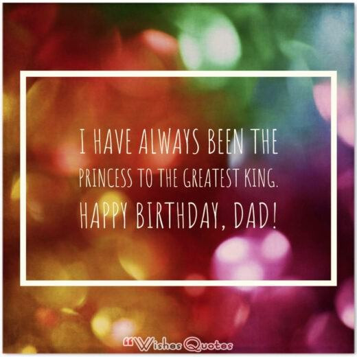 I have always been the princess to the greatest king. Happy birthday, Dad!