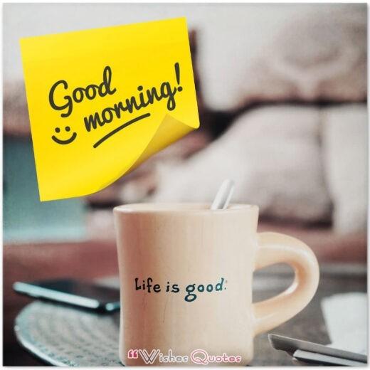 Good Morning Life Is Good