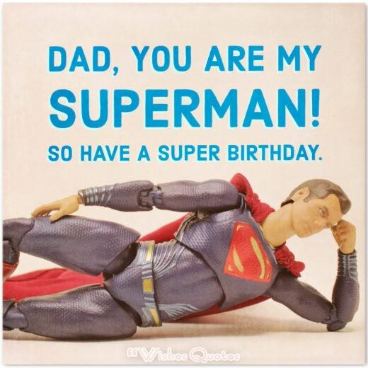 Dad, you are my superman! So have a super birthday.