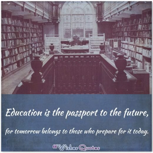 Education is the passport to the future, for tomorrow belongs to those who prepare for it today. - By Malcolm X.