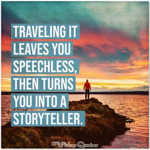 Traveling it leaves you speechless, then turns you into a storyteller.