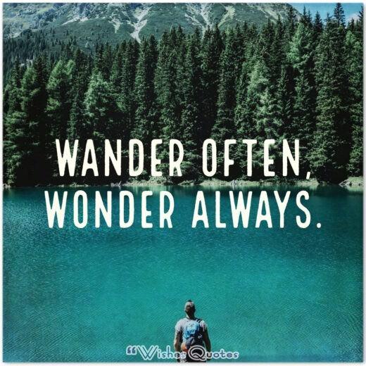 Wander often, wonder always.