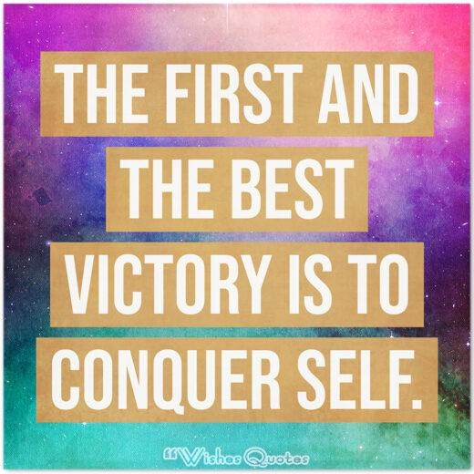 The first and the best victory is to conquer self.