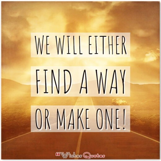 Determination Quotes - • We will either find a way or make one!