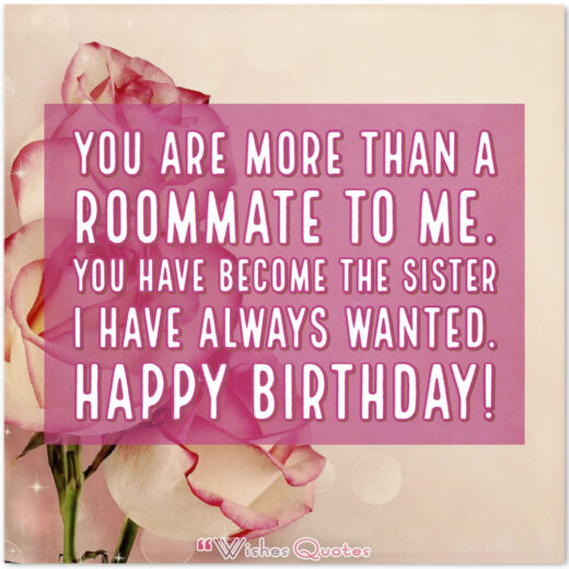 You have become the sister I have always wanted. Happy Birthday!