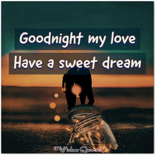 Goodnight my love. Have a sweet dream