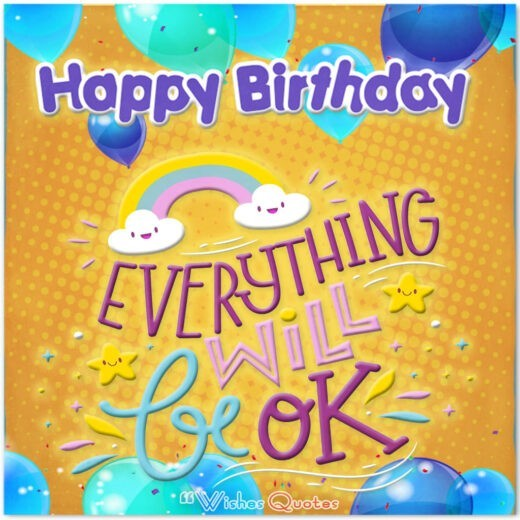 Birthday Wishes To A Sick Celebrant. Everything Will Be Ok